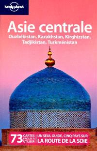 Asie centrale : Ouzbékistan, Kazakhstan, Kirghizstan, Tadjikistan, Turkménistan