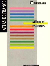 Atlas de France. Volume 06, Milieux et ressources