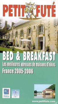 Bed and breakfast : les meilleures adresses de maisons d'hôtes : France, 2005-2006