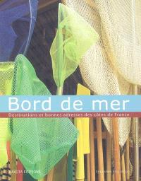 Bord de mer : destinations et bonnes adresses des côtes de France