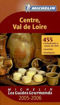 Centre, Val de Loire 2005-2006 : 455 restaurants à moins de 28 euros, marchés, boutiques