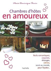 Chambres d'hôtes en amoureux : nuits romantiques, coquines, étranges, câlines, seuls au monde, pour l'épater...