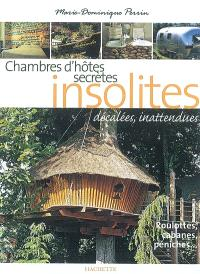 Chambres d'hôtes insolites : 120 maison d'hôtes et hôtels de charme en France
