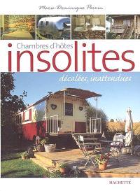 Chambres d'hôtes insolites : 120 maisons d'hôtes et hôtels de charme en France : décalées, inattendues