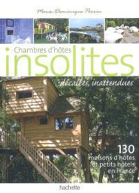 Chambres d'hôtes insolites, décalées, inattendues : 130 maisons d'hôtes et petits hôtels en France