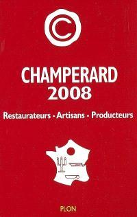 Champérard 2008 : guide gastronomique France : restaurateurs, artisans, producteurs