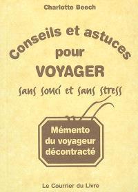 Conseils et astuces pour voyager sans souci et sans stress : mémento du voyageur décontracté