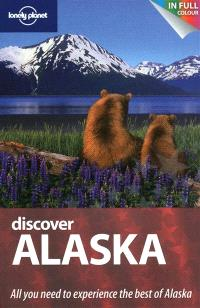 Discover Alaska : all you need to experience the best of Alaska