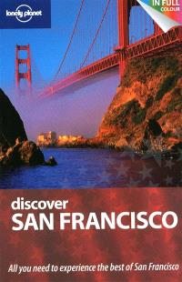 Discover San Francisco : all you need to experience the best of San Francisco