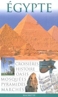 Egypte : croisières, histoire, oasis, mosquées, pyramides, marchés