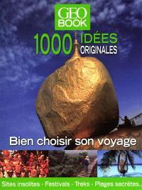 Géo book, 1.000 idées originales : bien choisir son voyage