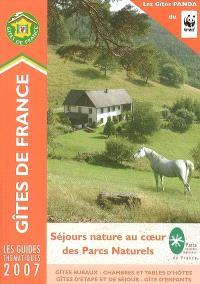 Gîtes de France 2007 : séjours nature au coeur des Parcs Naturels : gîtes ruraux, chambres et tables d'hôtes, gîtes d'étape et de séjour, gîtes d'enfants
