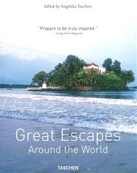 Great escapes around the world : Europe, Africa, Asia, South America, North America