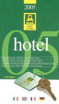 Guide des hôtels et restaurants Logis d'Italie 2005 = Guida degli hotel e ristoranti Logis d'Italia 2005 = Logisführer für das Jahr 2005 unserer Hotels und Restaurants in Italien = Guide to Logis d'Italia 2005 hotels and restaurants