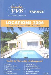 Guide VVB France 2006 : locations : vacances, séjours, week-end