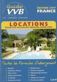 Guide VVB France 2007 : locations pour vos vacances, séjours, week-end