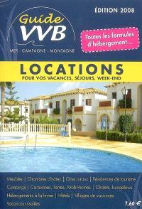 Guide VVB France 2008 : mer, campagne, montagne : locations pour vos vacances, séjours, week-end
