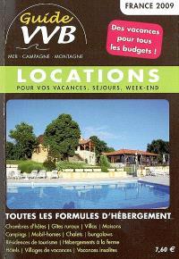 Guide VVB France 2009 : mer, campagne, montagne : locations pour vos vacances, séjours, week-end