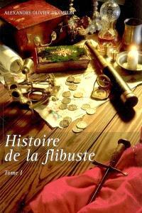 Histoire de la flibuste : et des aventuriers flibustiers et boucaniers qui se sont signalés dans les Indes. Volume 1