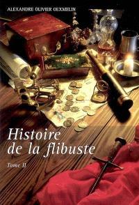 Histoire de la flibuste : et des aventuriers flibustiers et boucaniers qui se sont signalés dans les Indes. Volume 2