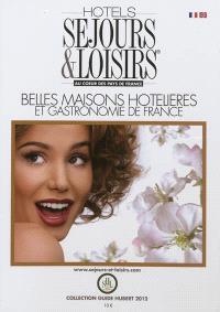 Hôtels Séjours et loisirs : 2012 : belles maisons hotelières et gastronomie de France