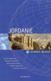 Jordanie : arts et traditions, histoire et société, nature, patrimoine, conseils pratiques, 33 cartes et plans