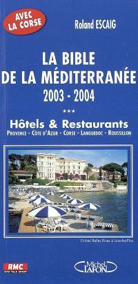 La bible de la Méditerranée, 2003-2004 : hôtels et restaurants : Provence-Côte d'Azur, Languedoc-Roussillon
