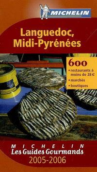 Languedoc-Midi-Pyrénées 2005-2006 : 600 restaurants à moins de 28 euros, marchés, boutiques