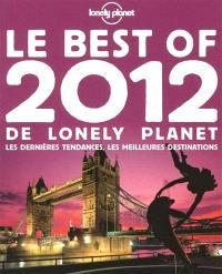 Le best of 2012 de Lonely Planet : les dernières tendances, les meilleures destinations