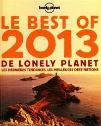 Le best of 2013 de Lonely Planet : les dernières tendances, les meilleures destinations