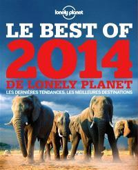 Le best of 2014 de Lonely Planet : les dernières tendances, les meilleures destinations