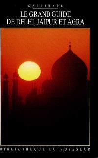 Le grand guide de Delhi, Jaipur et Agra