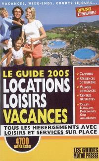 Le guide 2005 locations loisirs vacances : tous les hébergements avec loisirs et services sur place
