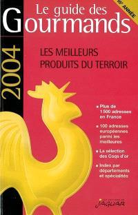 Le guide des gourmands 2004 : plus de 1.500 adresses en France, les 100 meilleures adresses européennes, 95 coqs d'or