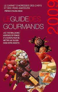 Le guide des gourmands 2009 : le carnet d'adresses des chefs et des vrais amateurs : les 1.700 meilleures adresses de France et d'Europe pour ne mettre que du bon dans votre assiette