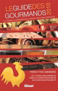 Le guide des gourmands 2010 : le carnet d'adresses des chefs et des vrais amateurs : les 1.750 meilleures adresses de France et d'Europe pour ne mettre que du bon dans votre assiette