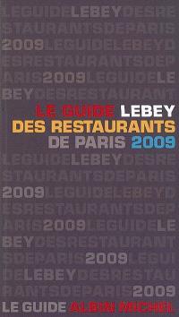 Le guide Lebey 2009 des restaurants de Paris : 638 restaurants de Paris et de la région parisienne tous visités au moins une fois en 2008