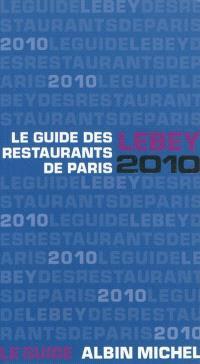 Le guide Lebey 2010 des restaurants de Paris : 636 restaurants de Paris et de la région parisienne tous visités au moins une fois en 2009