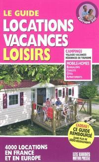 Le guide locations vacances loisirs 2011 : 4.000 locations en France et en Europe