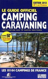 Le guide officiel camping-caravaning 2012 : localisation sur 15 cartes routières : les 10.164 campings de France