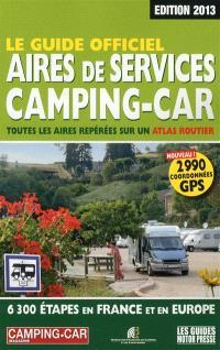 Le guide officiel, aires de services camping-car : toutes les aires repérées sur un atlas routier : 6.300 étapes en France et en Europe