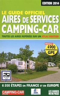 Le guide officiel, aires de services camping-car : toutes les aires repérées sur un atlas routier : 6.500 étapes en France et en Europe