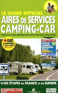 Le guide officiel, aires de services camping-car 2011 : toutes les aires repérées sur carte routière détachable : 8.400 étapes en France et en Europe