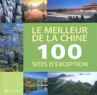 Le meilleur de la Chine : 100 sites d'exception