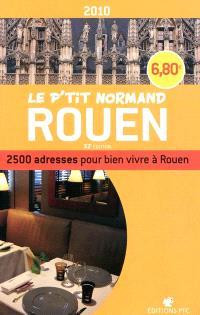 Le p'tit Normand Rouen 2010 : 2.500 adresses pour bien vivre à Rouen