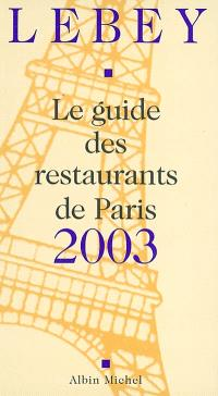 Lebey 2003, le guide des restaurants de Paris : 630 restaurants de la région parisienne