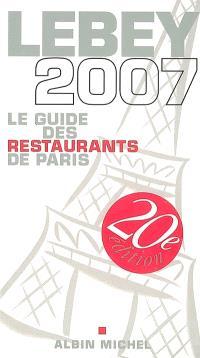 Lebey, le guide des restaurants de Paris 2007 : 644 restaurants de Paris et de la région parisienne, tous visités au moins une fois en 2006