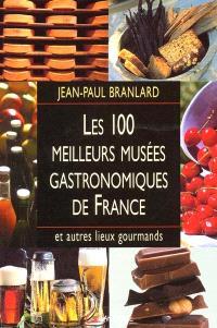 Les 100 meilleurs musées gastronomiques de France et autres lieux gourmands