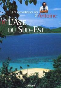 Les merveilleuses îles d'Antoine. Volume 8, L'Asie du Sud-Est