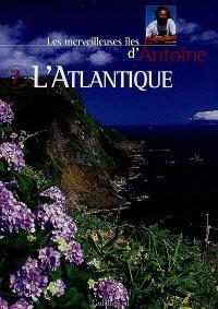 Les merveilleuses îles d'Antoine. Volume 7, L'Atlantique